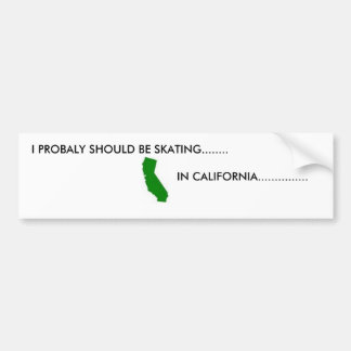 cali, I PROBALY SHOULD BE SKATING........, IN C... Car Bumper Sticker