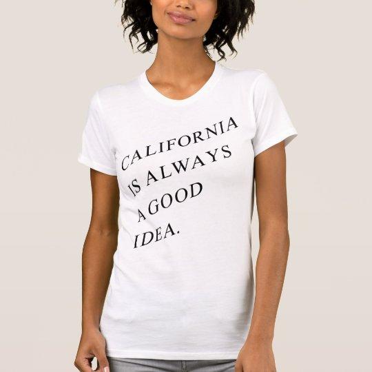 california is always a good idea. T-Shirt