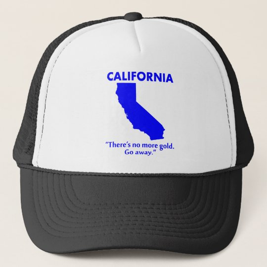 California - There's No More Gold. Go Away. Cap