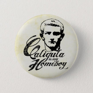 Caligula is my Homeboy 6 Cm Round Badge