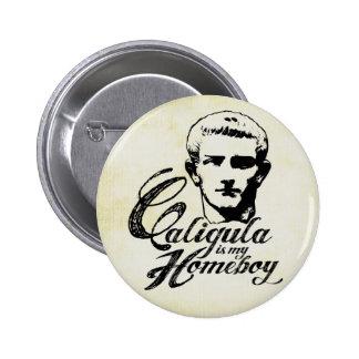 Caligula is my Homeboy Pins