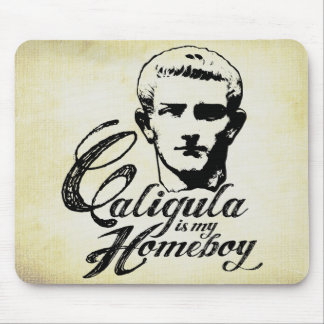 Caligula is my Homeboy Mouse Mat