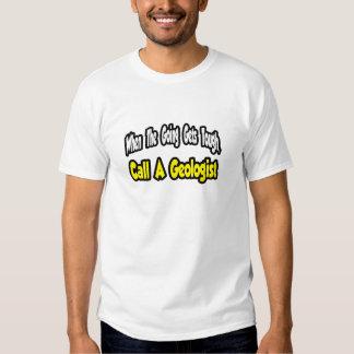 Call a Geologist Tshirts