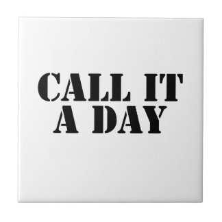 Call It a Day Tiles