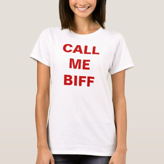 CALL ME BIFF, liddle kiddle DoLL shirt! T-Shirt
