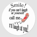 Call Me, I'll Laugh At You. Cynical and Very Funny Round Sticker