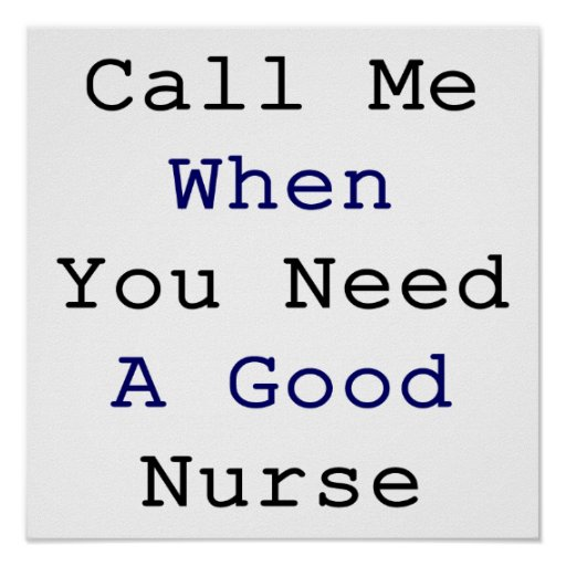 Call me When You Need A Good Nurse Posters
