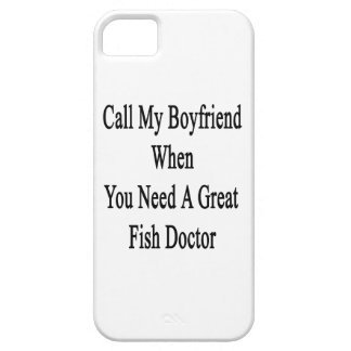 Call My Boyfriend When You Need A Great Fish Docto iPhone 5 Cover