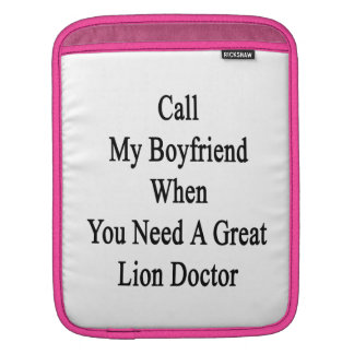Call My Boyfriend When You Need A Great Lion Docto iPad Sleeve