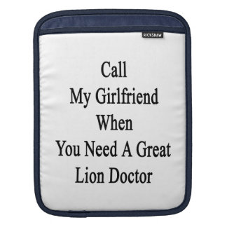 Call My Girlfriend When You Need A Great Lion Doct iPad Sleeve