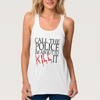 Call The Police I'm About to Kill It Workout Tank