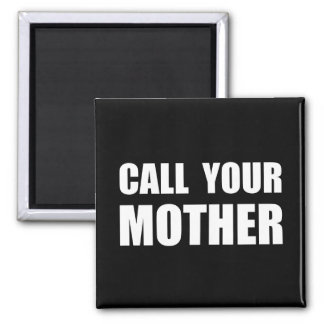 Call Your Mother Square Magnet