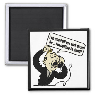 Calling In Dead Funny T-shirts Gifts Square Magnet