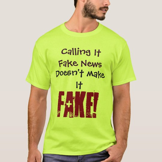 Calling It Fake News Doesn't make It FAKE! Shirt