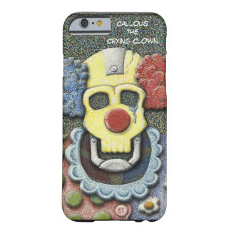 Callous the Crying Clown Barely There iPhone 6 Case