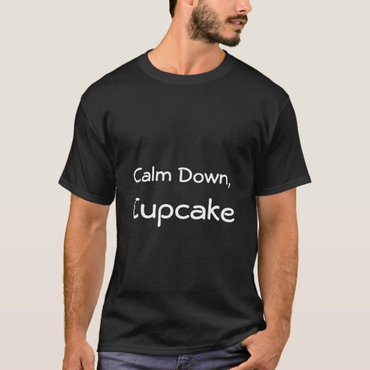 Calm Down,, Cupcake T-Shirt