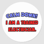Calm Down .. I am a Trained Electrician Round Stickers
