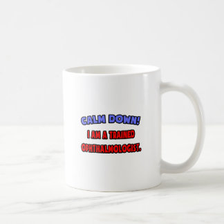 Calm Down .. I am a Trained Ophthalmologist Basic White Mug