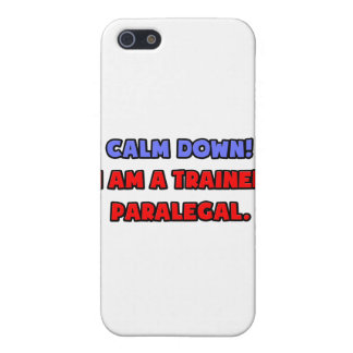 Calm Down I am a Trained Paralegal iPhone 5 Cases