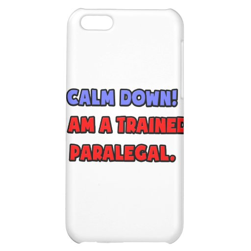 Calm Down .. I am a Trained Paralegal Cover For iPhone 5C