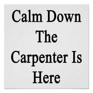 Calm Down The Carpenter Is Here Poster
