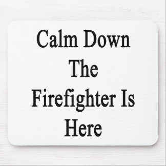 Calm Down The Firefighter Is Here Mouse Pad
