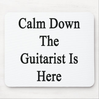 Calm Down The Guitarist Is Here Mouse Pad