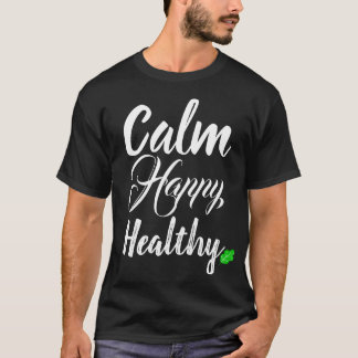 Calm, Happy, Healthy T T-Shirt