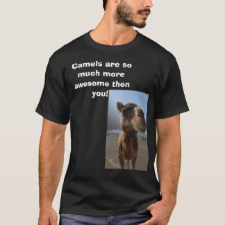 Camels are better! T-Shirt