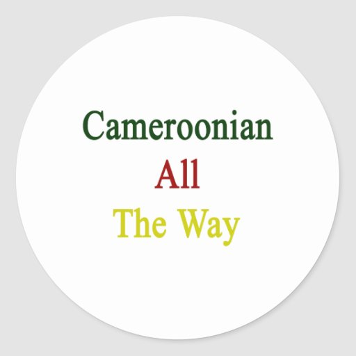 Cameroonian All The Way Classic Round Sticker