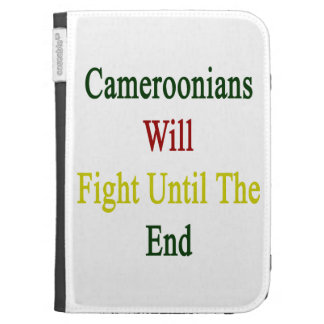 Cameroonians Will Fight Until The End Kindle 3 Cases