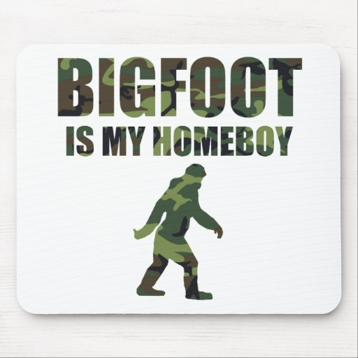 Camo Bigfoot Is My Homeboy Mouse Pad