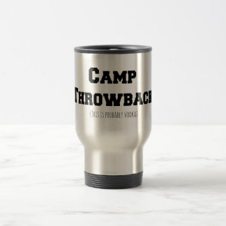 Camp Throwback (This is probably Vodka) Travel Mug