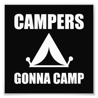 Campers Gonna Camp Art Photo