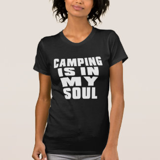 CAMPING IS IN MY SOUL SHIRTS