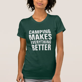 Camping makes everything better T-Shirt