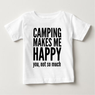 Camping Makes Me Happy You Not So Much Baby T-Shirt