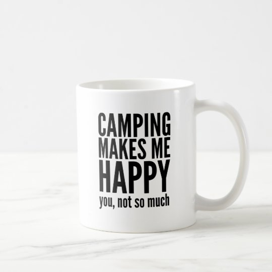 Camping Makes Me Happy You Not So Much