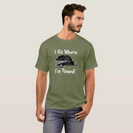 Camping T-Shirt  I Go Where I'm Towed!