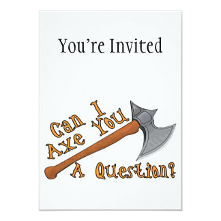 Can I Axe You A Question 13 Cm X 18 Cm Invitation Card