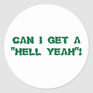 "CAN I GET A ""HELL YEAH""! ROUND STICKER"