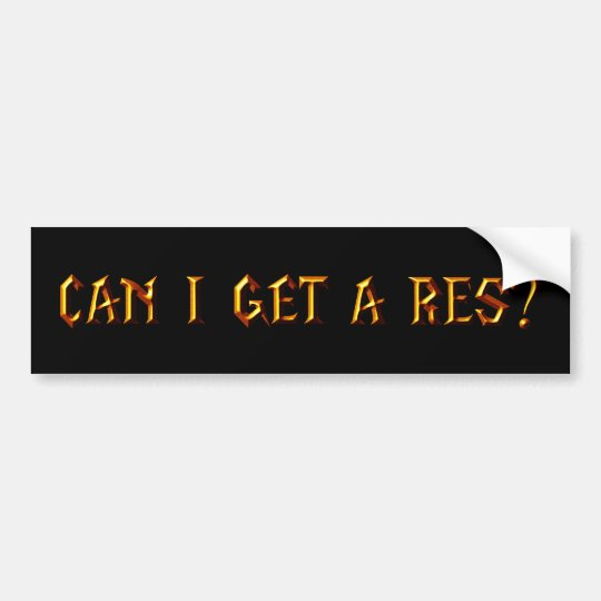 Can I Get a Res? Bumper Sticker