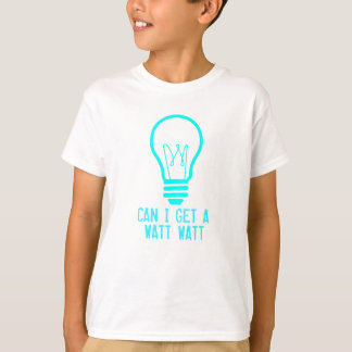Can I Get a Watt Watt T-Shirt