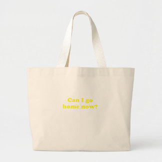 Can I Go Home Now Tote Bags