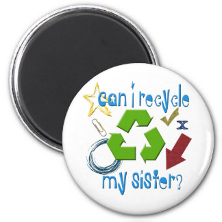 Can I Recycle my Sister 6 Cm Round Magnet