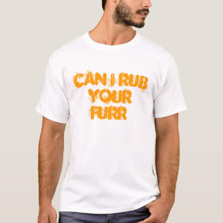 Can I Rub Your FURR T-Shirt