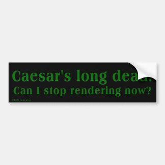 Can I stop paying taxes now; Caesar is long dead Bumper Stickers