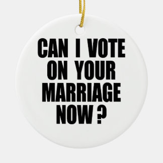 CAN I VOTE ON YOUR MARRIAGE 2 CHRISTMAS ORNAMENT
