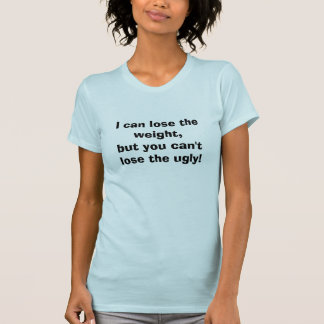 Can lose weight, can't lose ugly T-Shirt