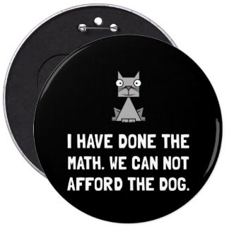 Can Not Afford Dog 6 Cm Round Badge